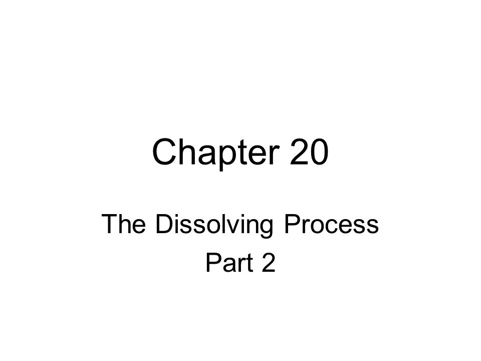 Chapter 20 The Dissolving Process Part 2