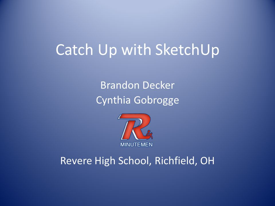 Catch Up with SketchUp Brandon Decker Cynthia Gobrogge Revere High School, Richfield, OH