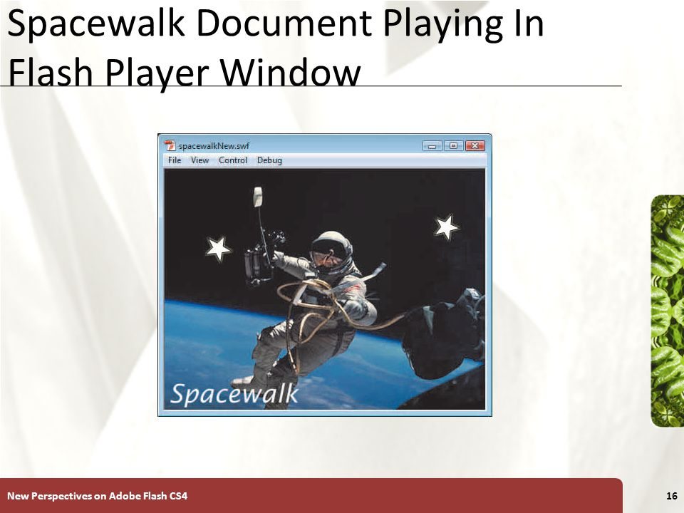 XP Spacewalk Document Playing In Flash Player Window New Perspectives on Adobe Flash CS416