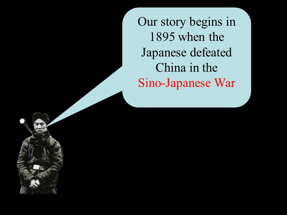 Our story begins in 1895 when the Japanese defeated China in the Sino-Japanese War
