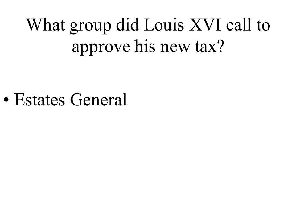 How did Louis XVI propose to solve the financial crisis? Impose taxes on the nobility