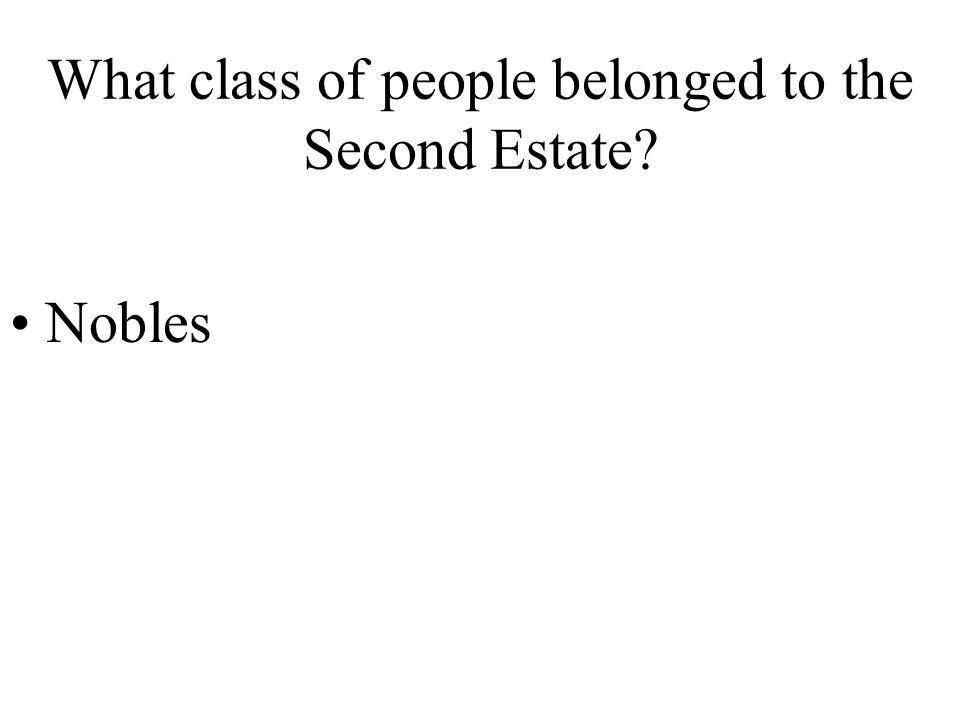 What class of people belonged to the Second Estate? Nobles