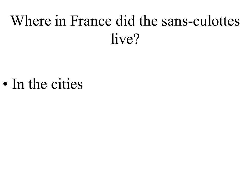 Where in France did the sans-culottes live? In the cities