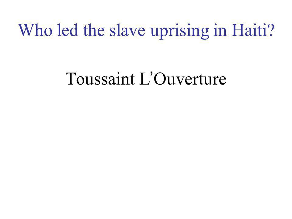 What event lead Napoleon to decide to give up his dream of a French empire in the New World? The slave revolt and independence movement in Haiti