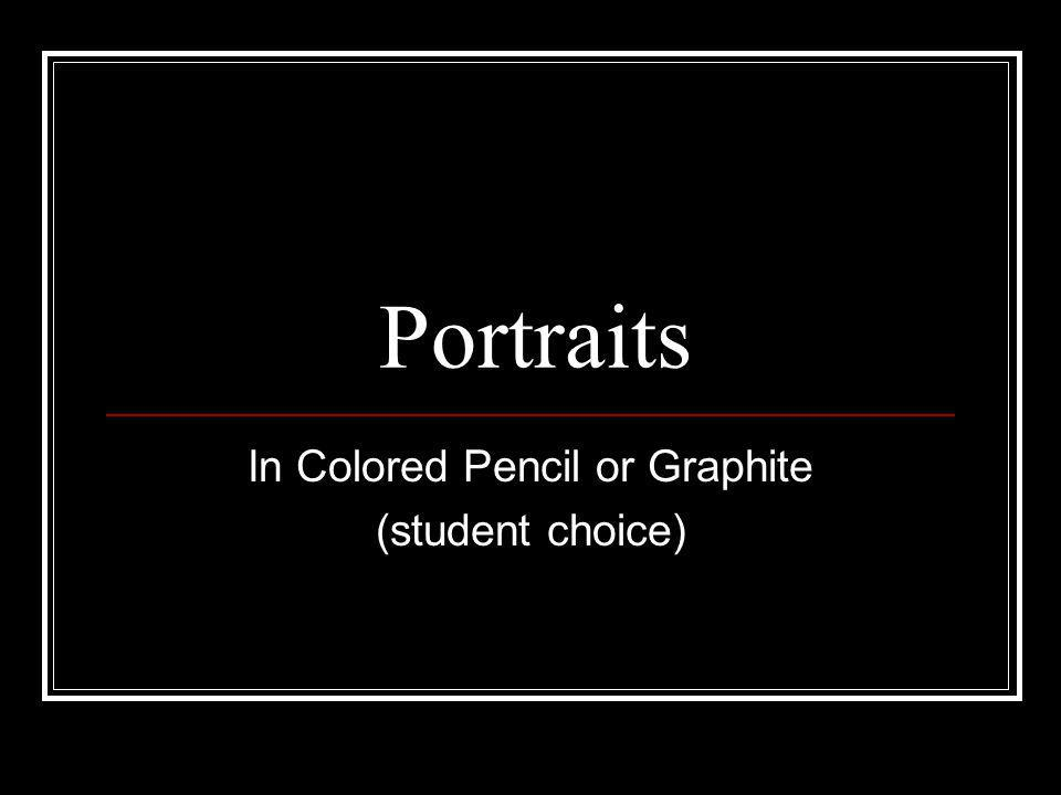 Portraits In Colored Pencil or Graphite (student choice)