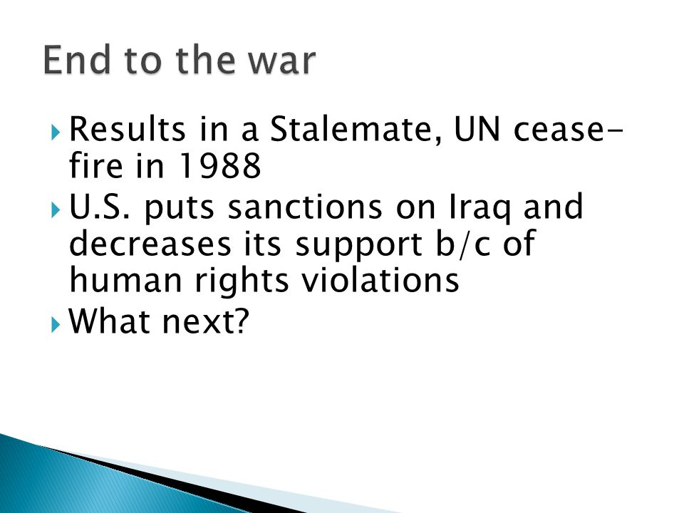  Results in a Stalemate, UN cease- fire in 1988  U.S.