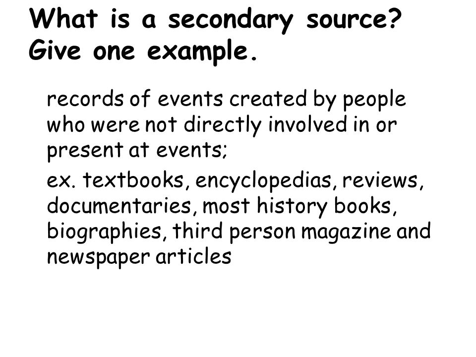 What is a secondary source. Give one example.