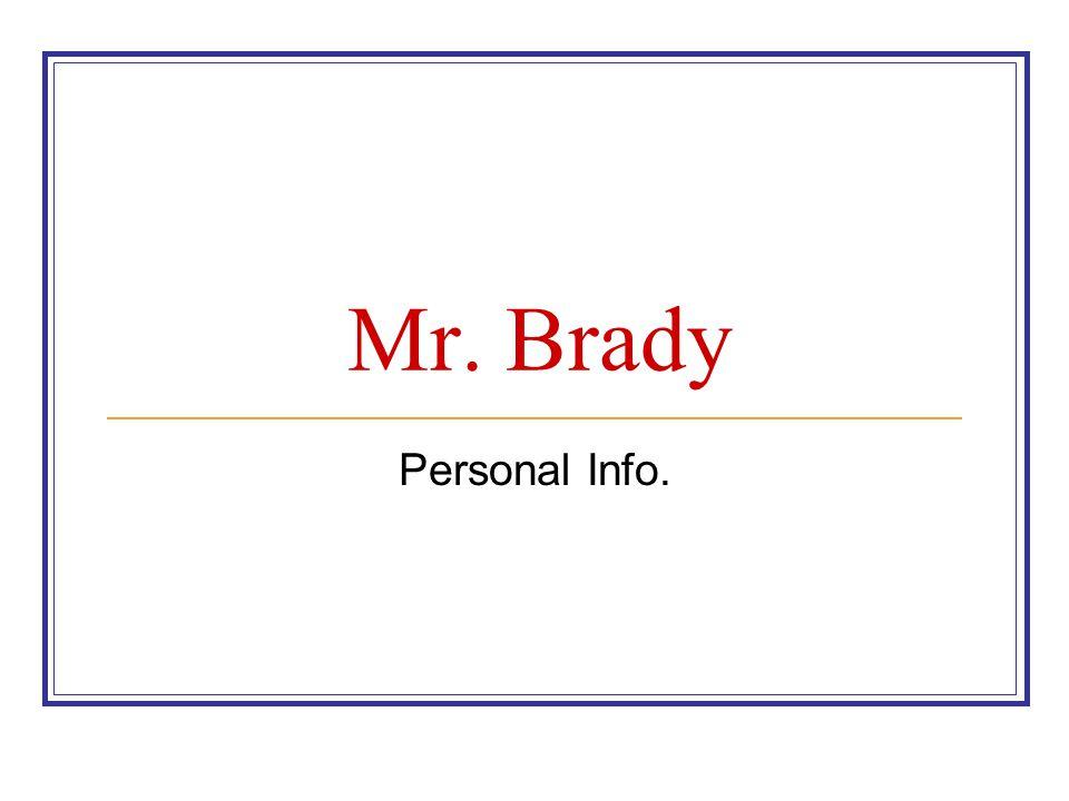 Mr. Brady Personal Info.