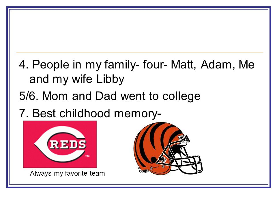 4. People in my family- four- Matt, Adam, Me and my wife Libby 5/6.