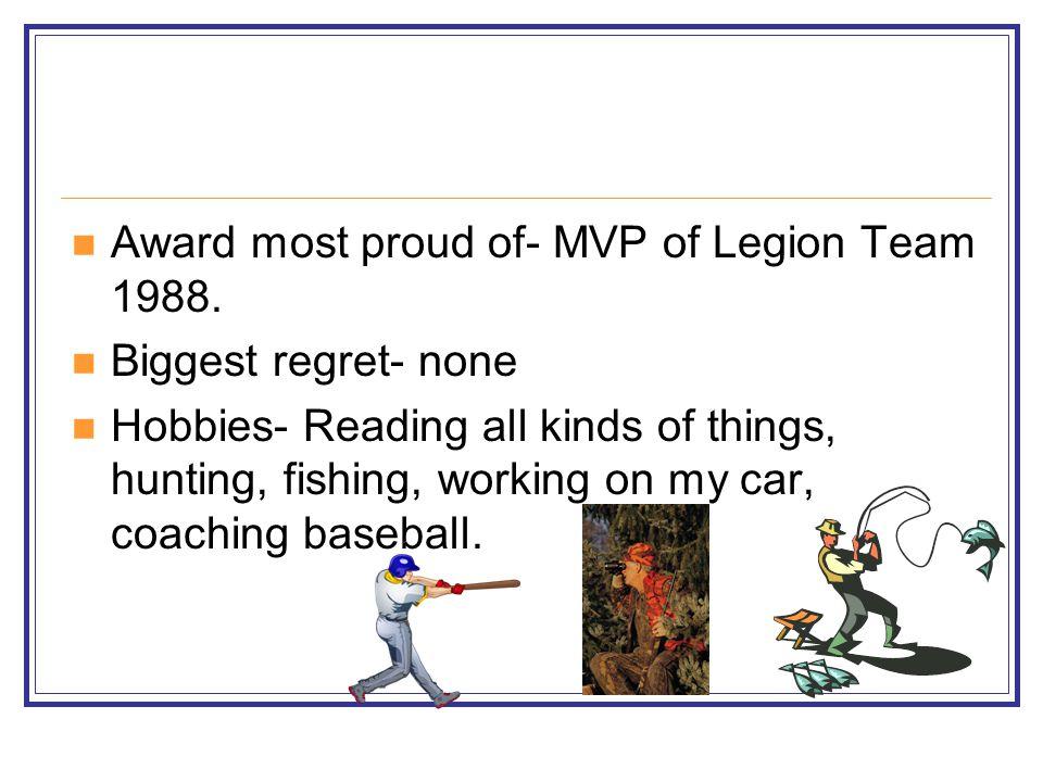 Award most proud of- MVP of Legion Team 1988.