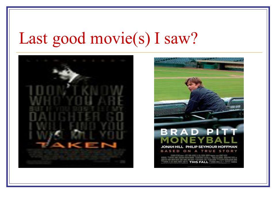 Last good movie(s) I saw?