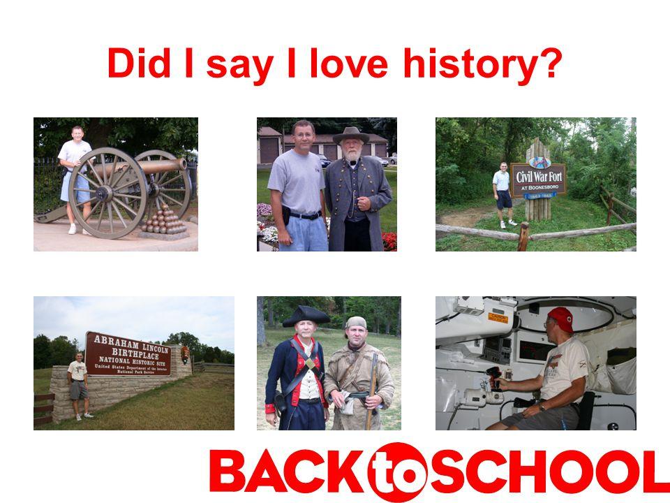 Did I say I love history
