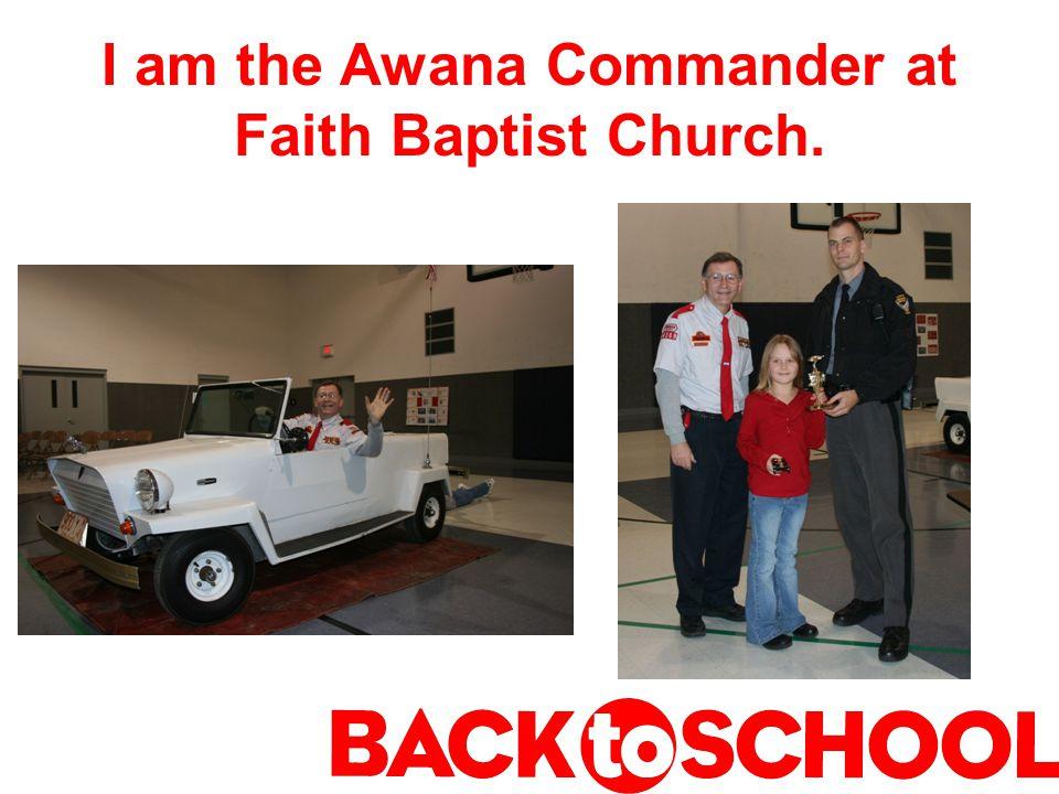 I am the Awana Commander at Faith Baptist Church.