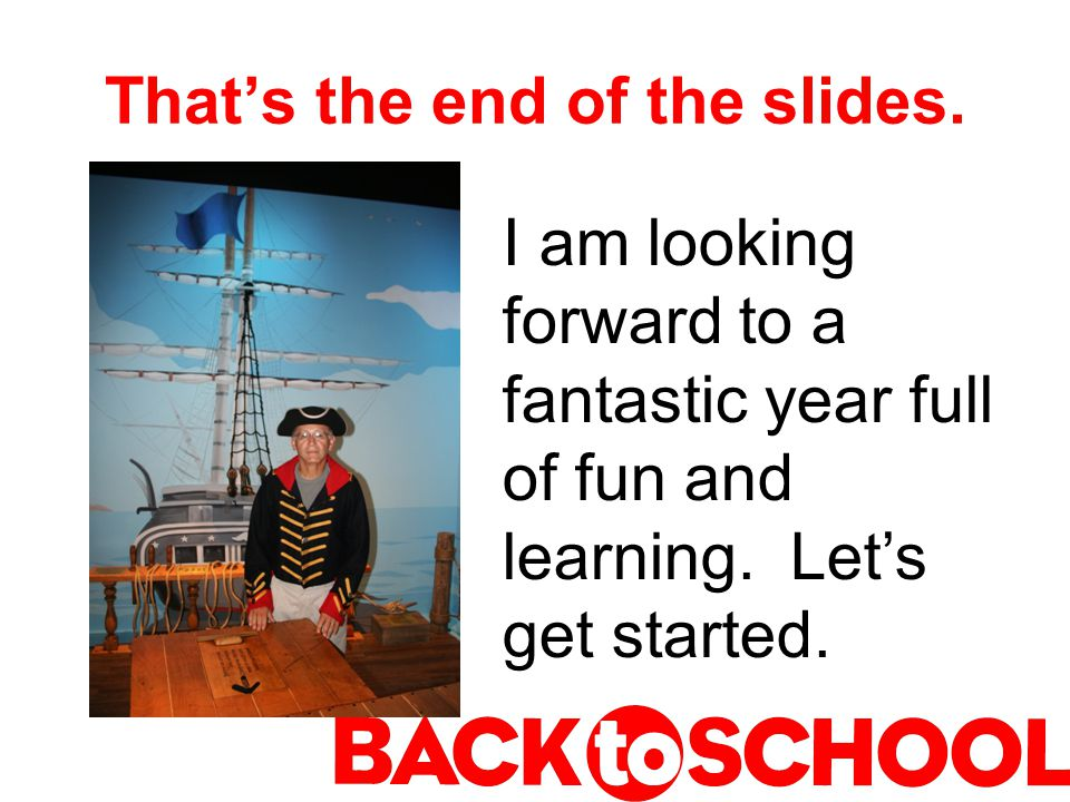 That's the end of the slides. I am looking forward to a fantastic year full of fun and learning.