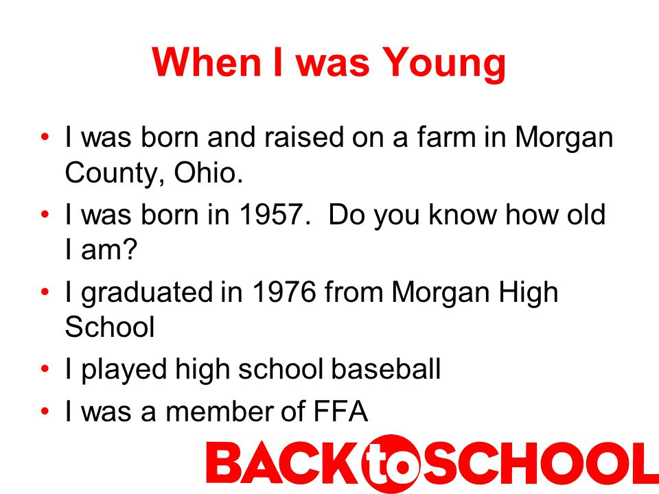 When I was Young I was born and raised on a farm in Morgan County, Ohio.