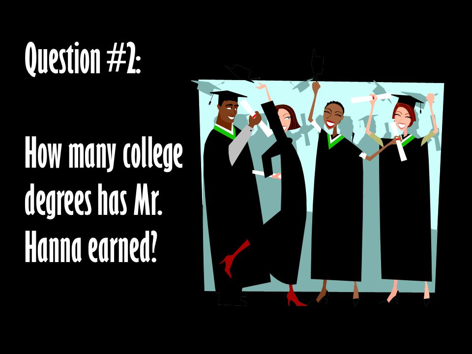 Question #2: How many college degrees has Mr. Hanna earned?