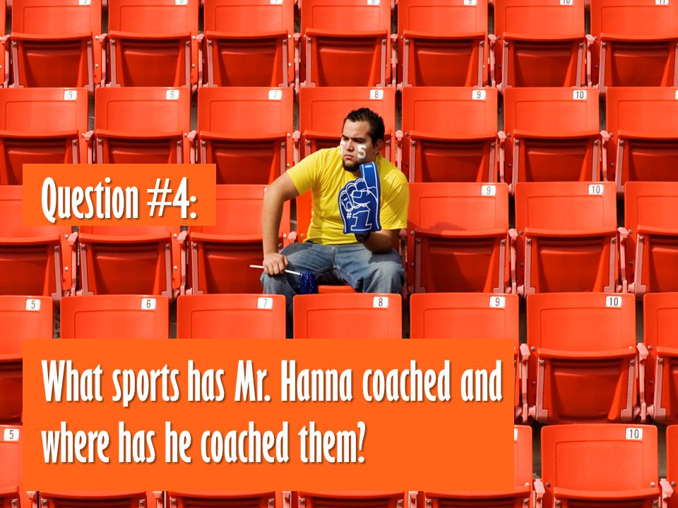 Question #4: What sports has Mr. Hanna coached and where has he coached them?