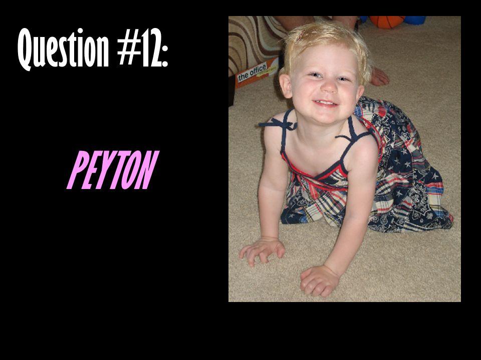 Question #12: PEYTON