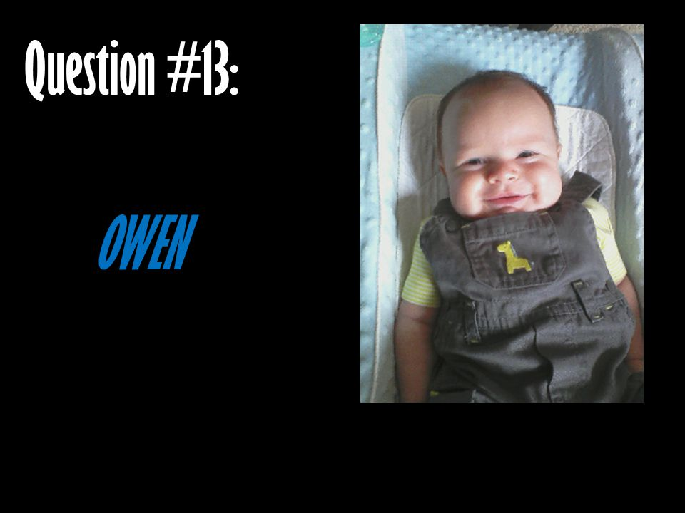 Question #13: OWEN