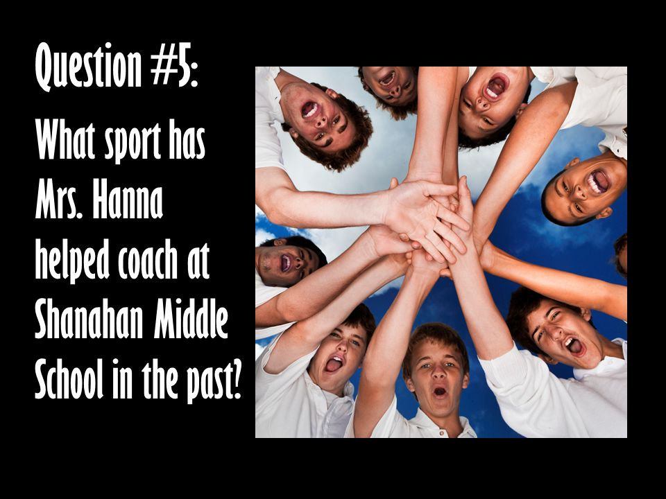 Question #5: What sport has Mrs. Hanna helped coach at Shanahan Middle School in the past?
