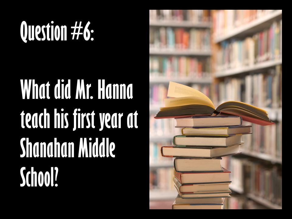 Question #7: What is Mr. Hanna's favorite hobby (not a sport)?