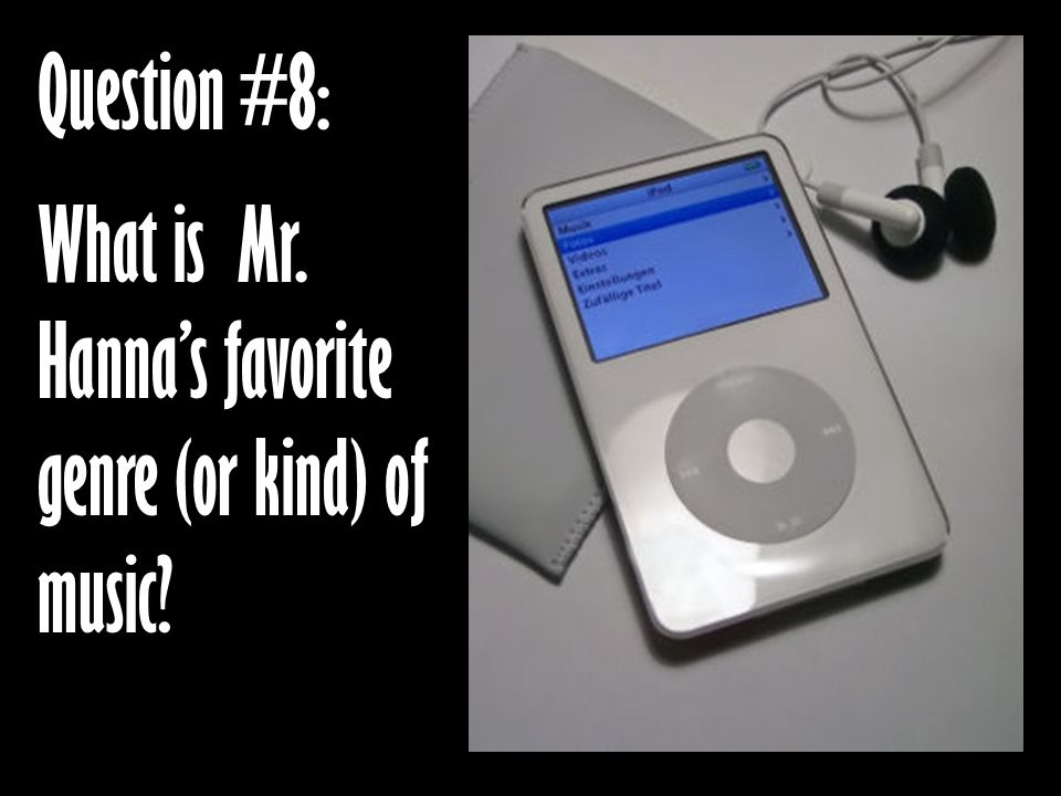 Question #8: What is Mr. Hanna's favorite genre (or kind) of music?