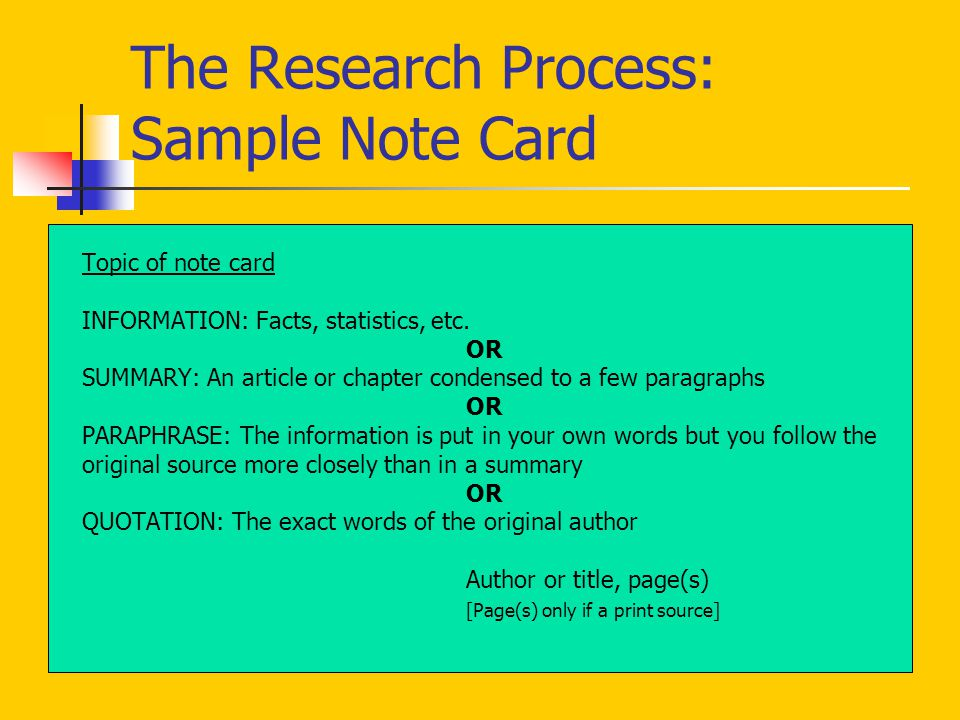 The Research Process: Sample Note Card Topic of note card INFORMATION: Facts, statistics, etc. OR SUMMARY: An article or chapter condensed to a few pa
