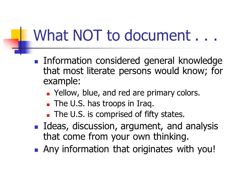 What NOT to document... Information considered general knowledge that most literate persons would know; for example: Yellow, blue, and red are primary