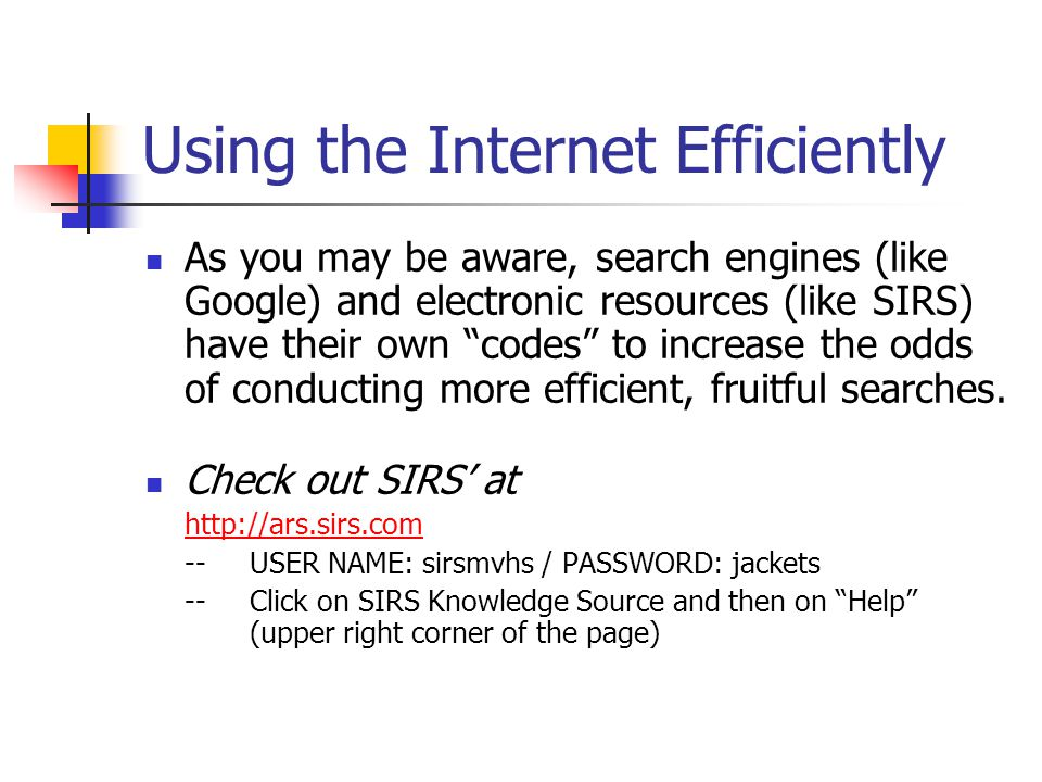 "Using the Internet Efficiently As you may be aware, search engines (like Google) and electronic resources (like SIRS) have their own ""codes"" to increa"