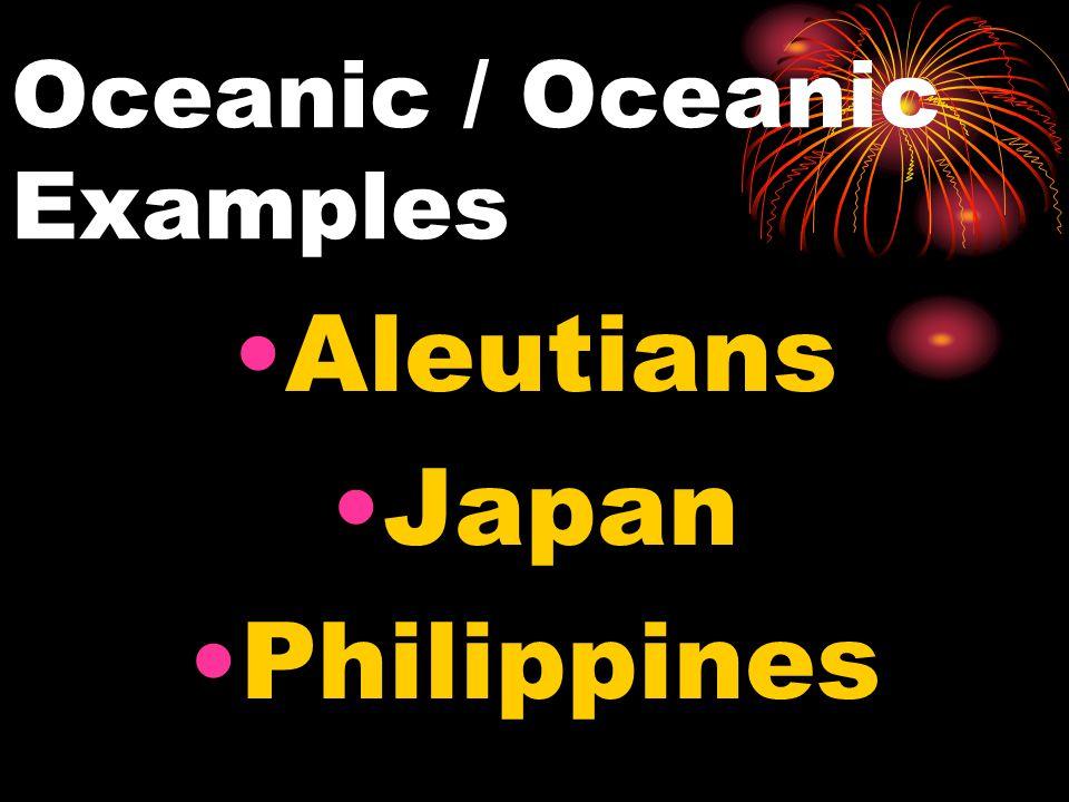 Oceanic / Oceanic Examples Aleutians Japan Philippines