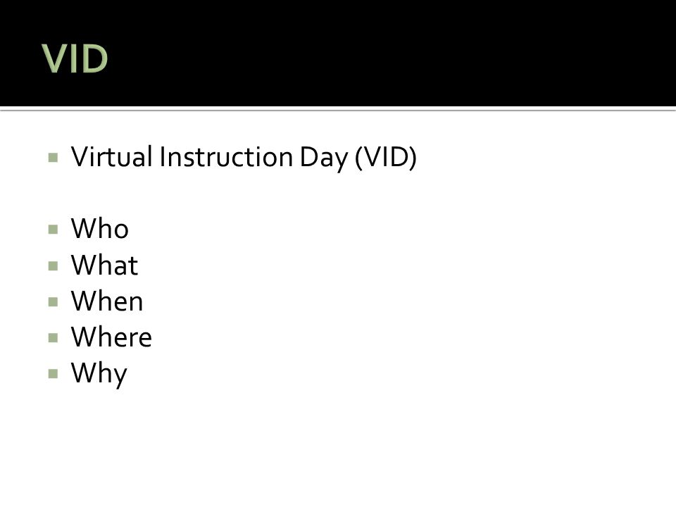  Virtual Instruction Day (VID)  Who  What  When  Where  Why