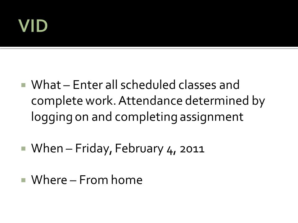  What – Enter all scheduled classes and complete work.