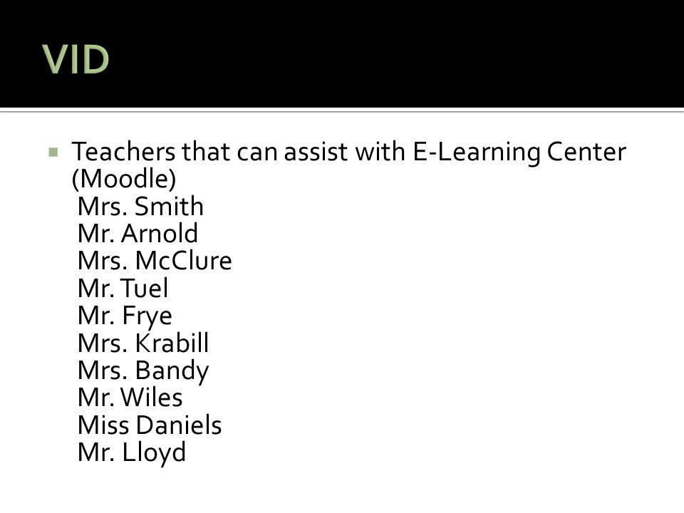  Teachers that can assist with E-Learning Center (Moodle) Mrs.