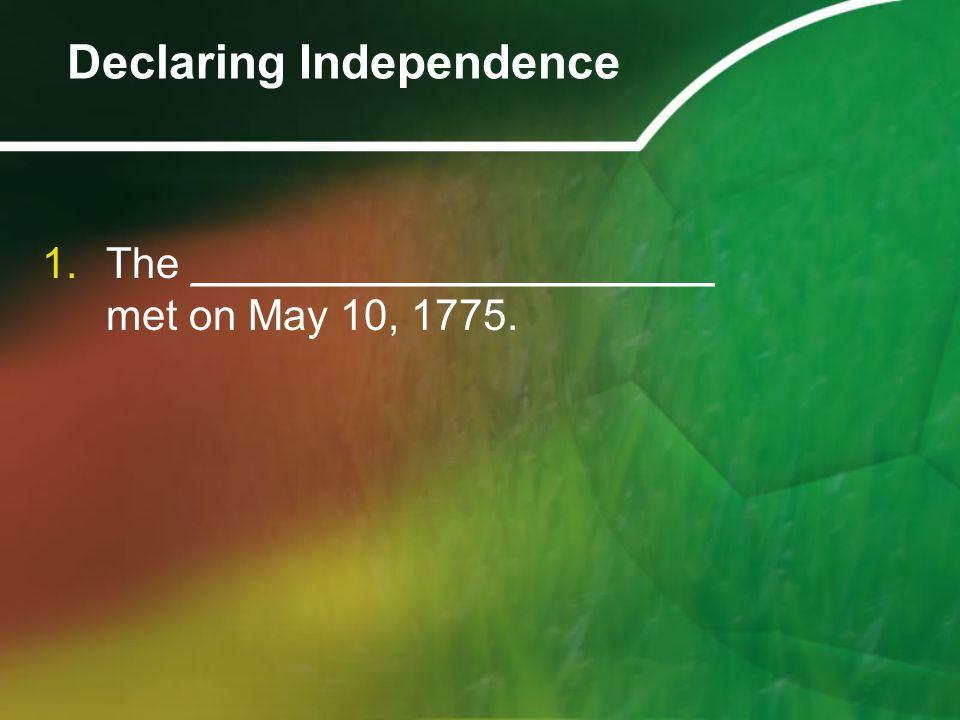 1.The ______________________ met on May 10, 1775. Declaring Independence