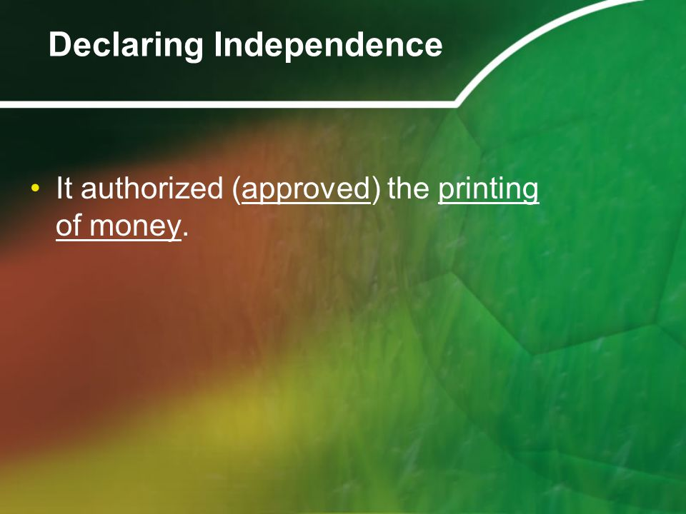 It authorized (approved) the printing of money. Declaring Independence