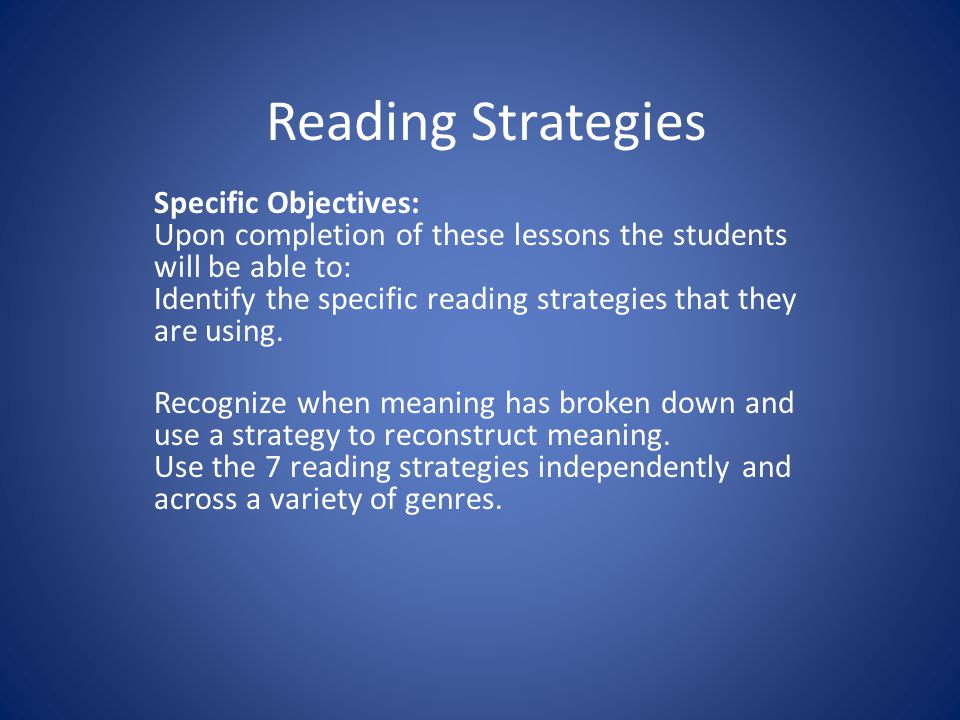 Reading Strategies Specific Objectives: Upon completion of these lessons the students will be able to: Identify the specific reading strategies that t
