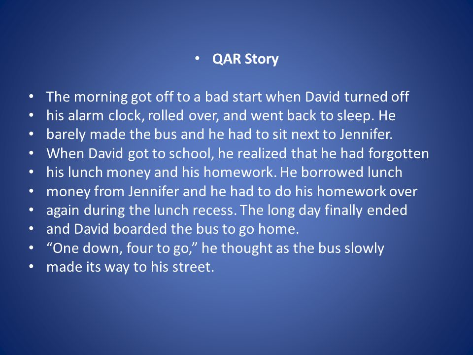 QAR Story The morning got off to a bad start when David turned off his alarm clock, rolled over, and went back to sleep. He barely made the bus and he