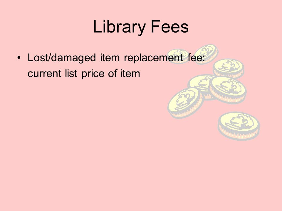 Library Fees Lost/damaged item replacement fee: current list price of item