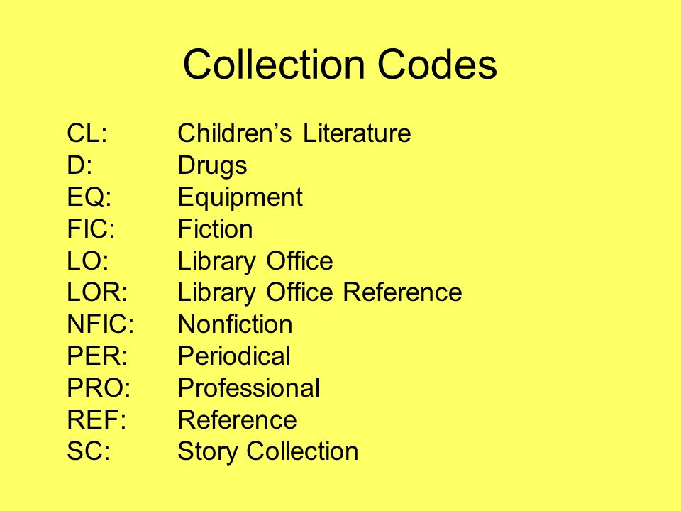 Collection Codes CL:Children's Literature D:Drugs EQ:Equipment FIC:Fiction LO:Library Office LOR:Library Office Reference NFIC:Nonfiction PER:Periodic