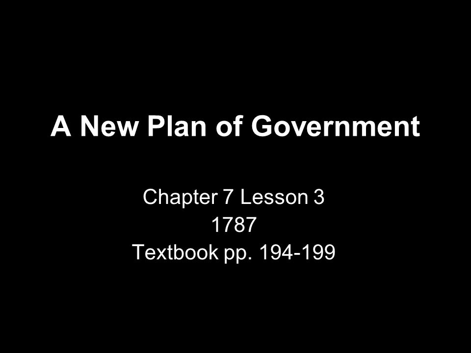 A New Plan of Government Chapter 7 Lesson 3 1787 Textbook pp. 194-199