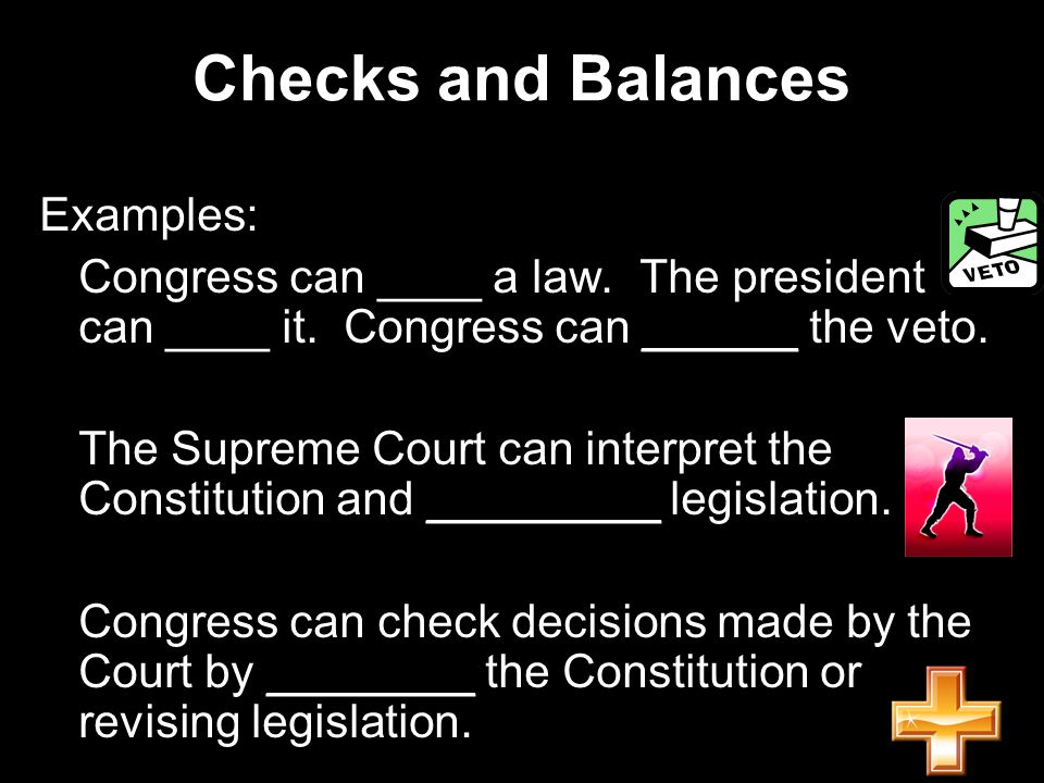 Checks and Balances Examples: Congress can ____ a law.