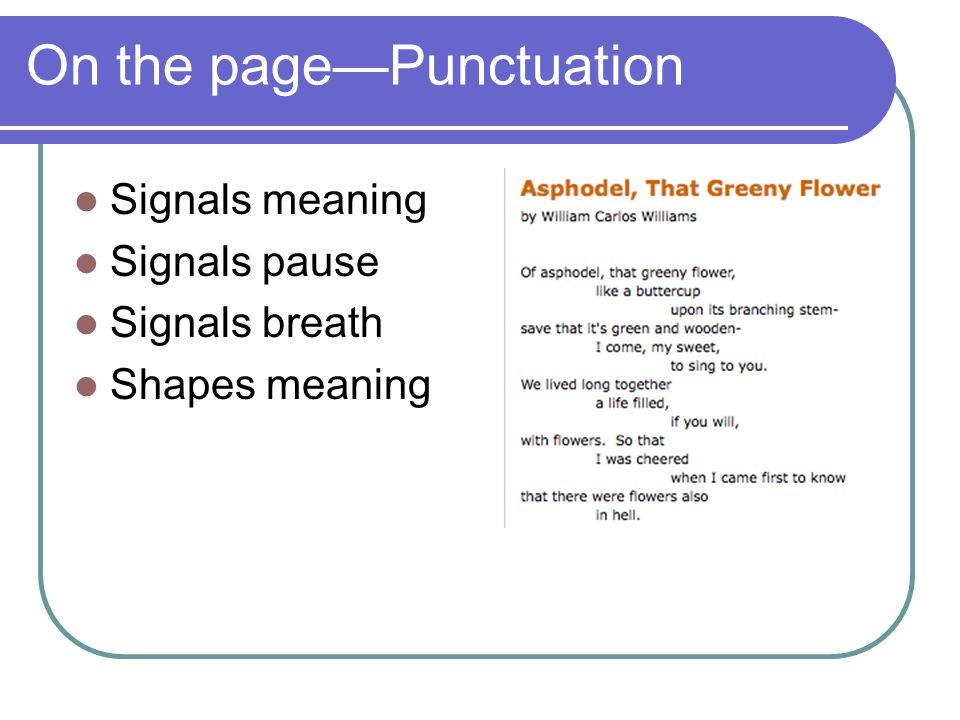 On the page—Punctuation Signals meaning Signals pause Signals breath Shapes meaning