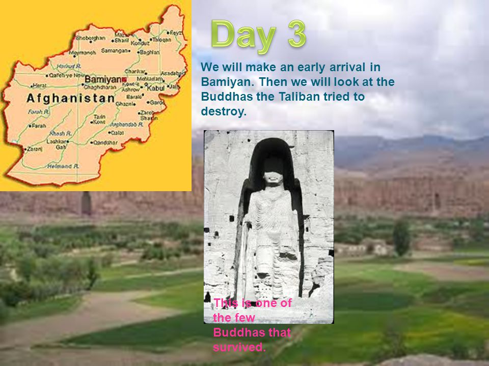 We will make an early arrival in Bamiyan.