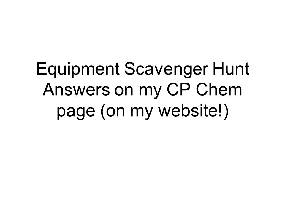 Equipment Scavenger Hunt Answers on my CP Chem page (on my website!)