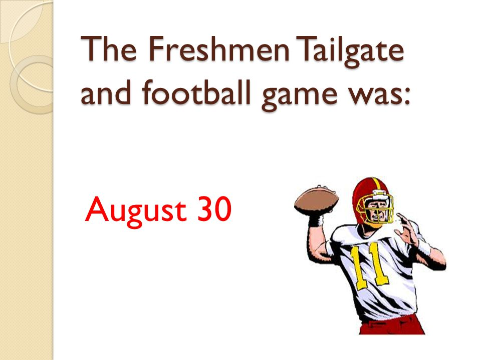 The Freshmen Tailgate and football game was: August 30