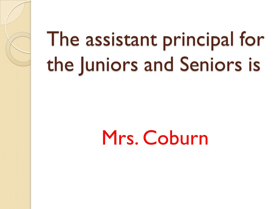 The assistant principal for the Juniors and Seniors is Mrs. Coburn