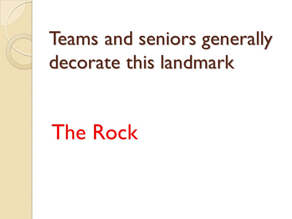 Teams and seniors generally decorate this landmark The Rock