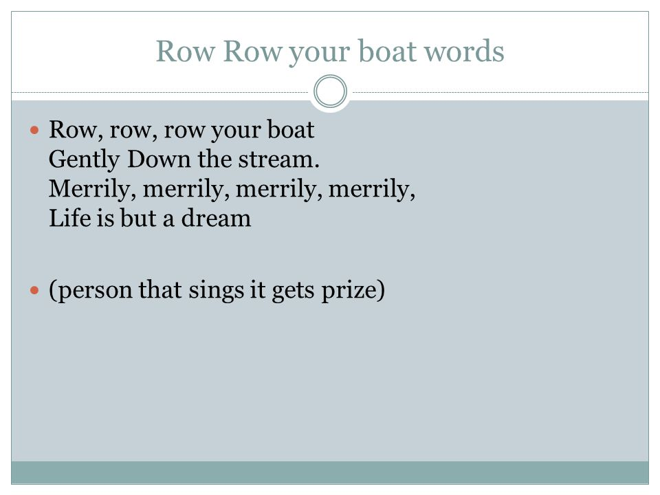 Row Row your boat words Row, row, row your boat Gently Down the stream.