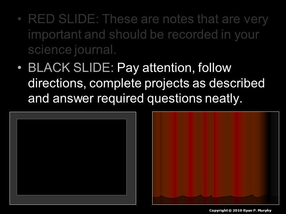 RED SLIDE: These are notes that are very important and should be recorded in your science journal.