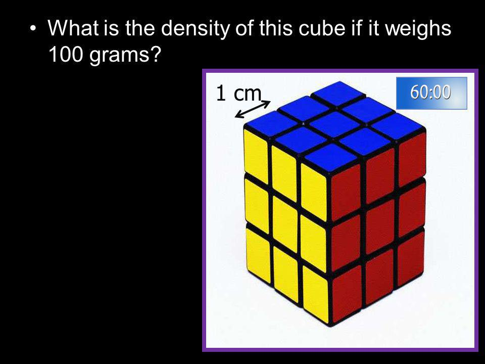 What is the density of this cube if it weighs 100 grams 1 cm